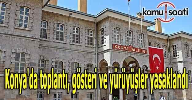 Konya'da toplantı, gösteri ve yürüyüşler yasaklandı