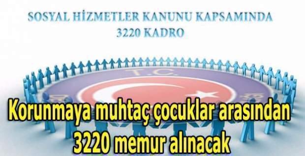 Korunmaya muhtaç çocuklar arasından 3220 memur alınacak