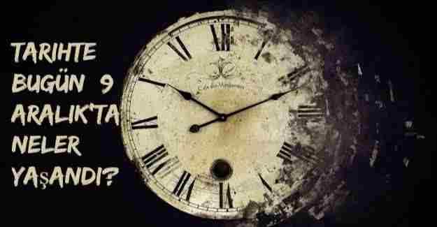 Tarihte bugün (9 Aralık) neler yaşandı?