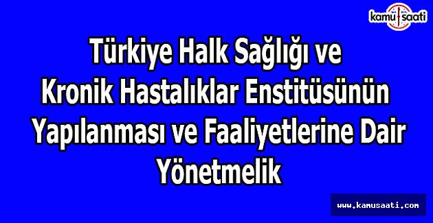 Türkiye Halk Sağlığı ve Kronik Hastalıklar Enstitüsünün Yapılanması ve Faaliyetlerine Dair Yönetmelik
