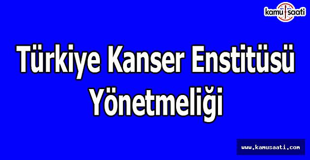 Türkiye Kanser Enstitüsü Yönetmeliği