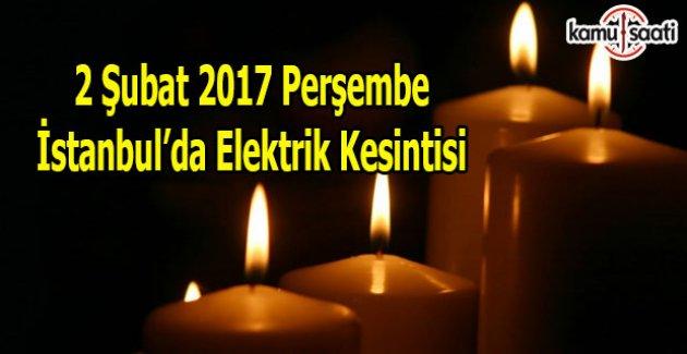 2 Şubat Perşembe İstanbul'da elektrik kesintisi