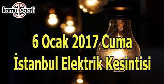 6 Ocak 2017 Cuma İstanbul'da elektrik kesintisi