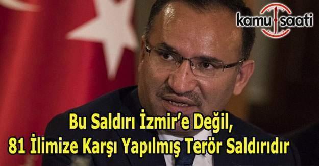 """Adalet Bakanı Bekir Bozdağ: """"Saldırı, İzmir'e değil, 81 ilimize karşı yapılmış terör saldırıdır. """""""