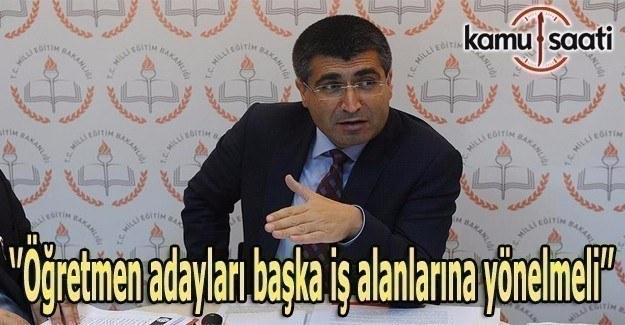 Aktekin: Öğretmen adayları başka iş alanlarına yönelmeli