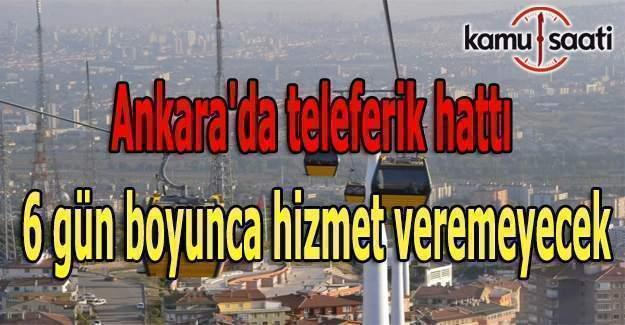 Ankara'da teleferik hattı 6 gün boyunca hizmet veremeyecek