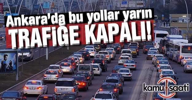 Ankara'da yarın bu yollara dikkat
