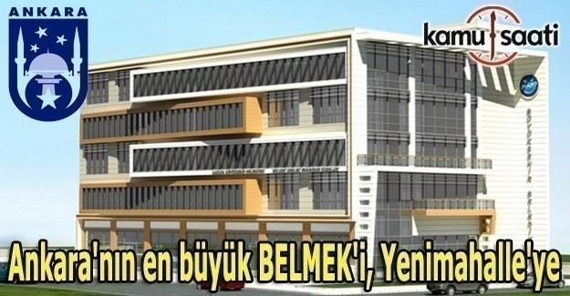 Ankara'nın en büyük BELMEK'i, Yenimahalle'ye kuruluyor