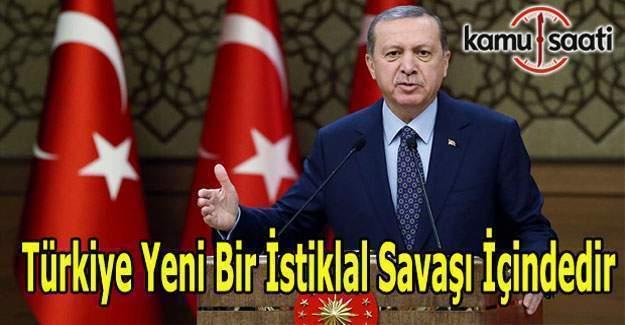 """Cumhurbaşkanı Erdoğan: """"Türkiye Yeni bir İstiklal Savaşı içindedir"""""""