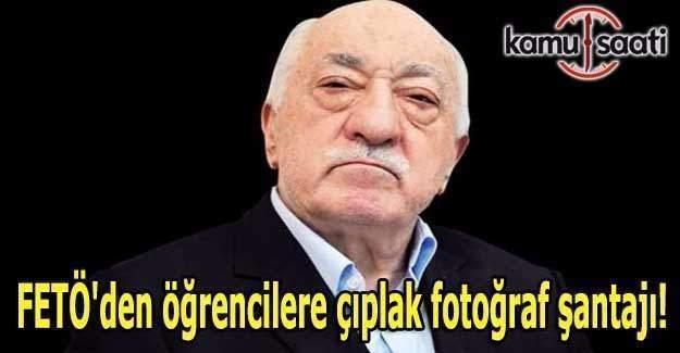 FETÖ'den öğrencilere çıplak fotoğraf şantajı!