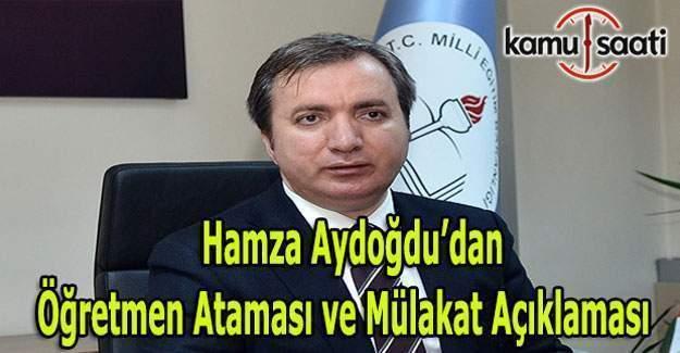 Hamza Aydoğdu'dan öğretmen ataması ve mülakat sistemi açıklaması