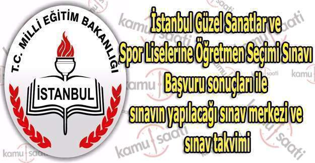 İstanbul İl MEM Güzel Sanatlar ve Spor Liselerine Öğretmen Seçimi Sınavı Başvuru sonuçlarını açıkladı