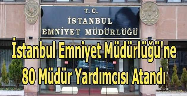 İstanbul Emniyet Müdürlüğü'nde 80 müdür yardımcısı atandı