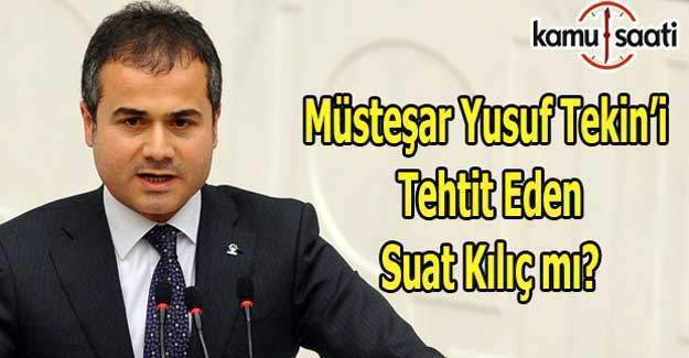 MEB Müsteşarı Yusuf Tekin'i tehtit eden bakan Suat Kılıç mı?