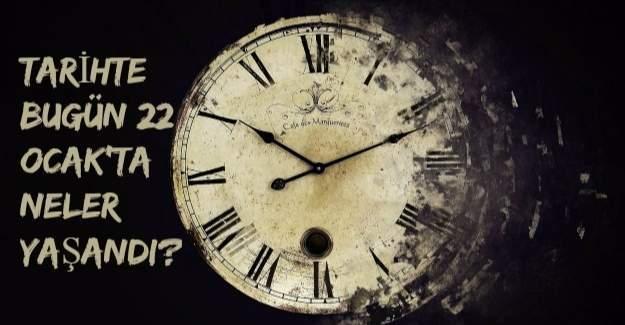 Tarihte bugün (22 Ocak) neler yaşandı?