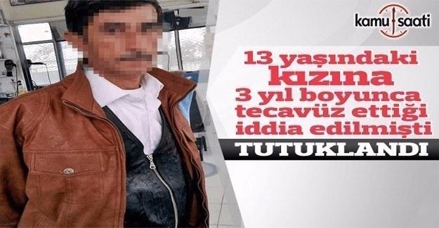 13 yaşındaki öz kızına tecavüz eden adam tutuklandı