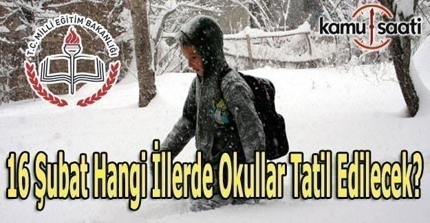 16 Şubat hangi illerde okullar tatil oldu? MEB Valilik kar tatili açıklaması