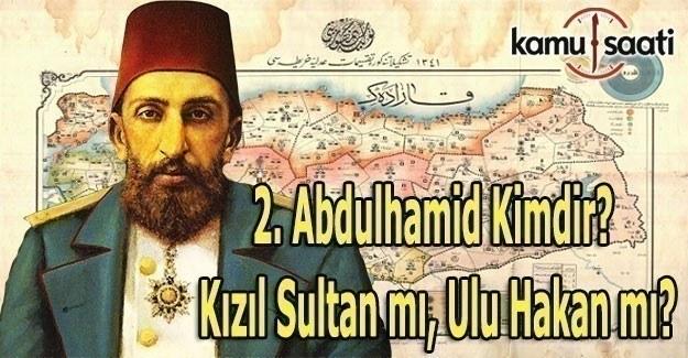 2. Abdülhamid kimdir? Ulu Hakan mı, Kızıl Sultan mı?