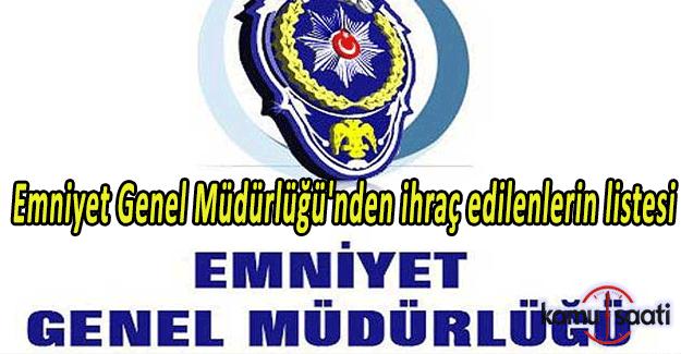 686 sayılı KHK ile Emniyet Genel Müdürlüğü'nden ihraç edilenlerin listesi
