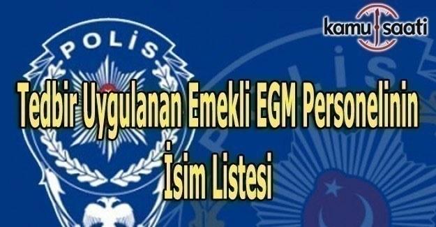 686 sayılı KHK ile Tedbir Uygulanan Emekli EGM personelinin isim listesi
