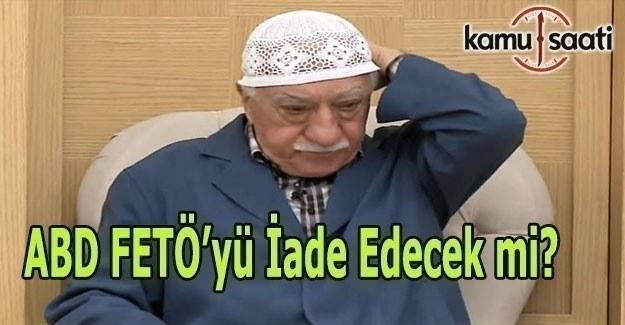 ABD terörist Fethullah Gülen'i iade edecek mi?
