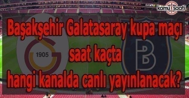 Başakşehir Galatasaray kupa maçı saat kaçta hangi kanalda canlı yayınlanacak?