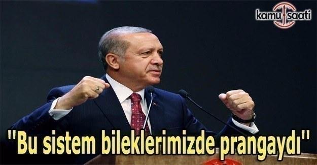 Erdoğan: ''Bu sistem bileklerimizde prangaydı''