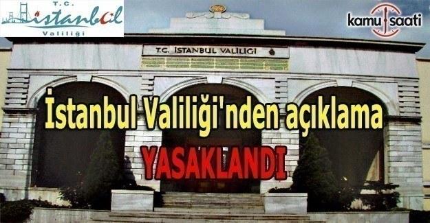 İstanbul Valiliği'nden açıklama: Yasaklandı