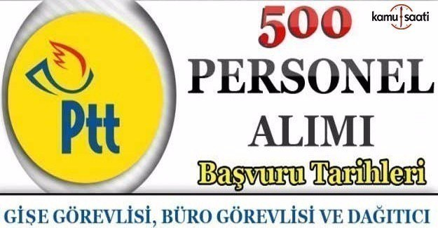 PTT 500 Personel Alımı başvuruları başladı