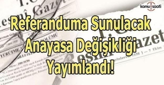 Referanduma sunulacak anayasa değişikliği yayımlandı