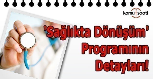 'Sağlıkta Dönüşüm' programının detayları!