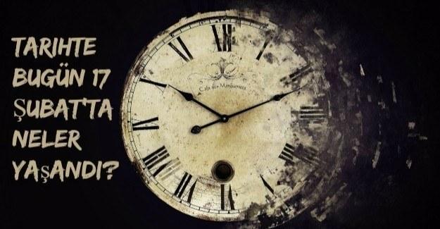 Tarihte bugün (17 Şubat) neler yaşandı?