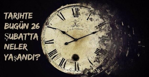 Tarihte bugün (26 Şubat) neler yaşandı?