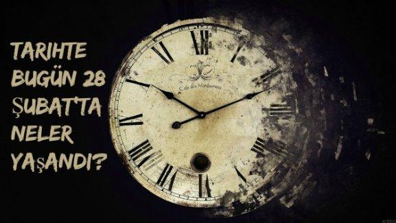 Tarihte bugün (28 Şubat) neler yaşandı?