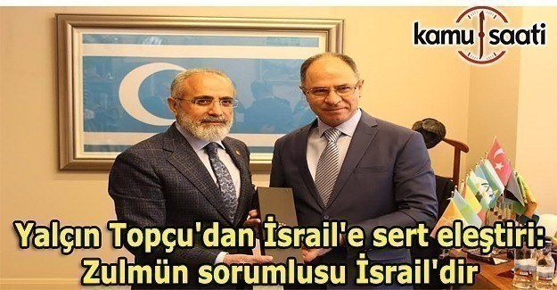 Yalçın Topçu'dan sert eleştiri: Zulmün sorumlusu İsrail'dir