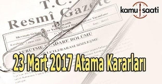 23 Mart 2017 tarihli Atama Kararları - Resmi Gazete Atama Kararları