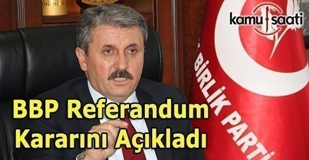 BBP Referandum kararını verdi - Mustafa Destici'den açıklama