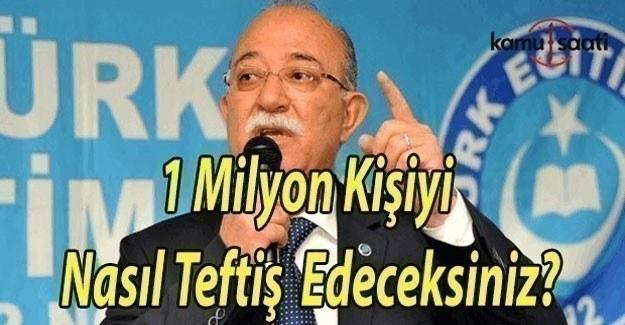 """İsmail Konçuk'dan MEB'e, """"1 milyon kişiyi nasıl teftiş edeceksiniz?"""""""