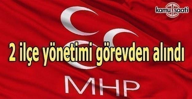 MHP, 2 ilçe yönetimi görevden aldı