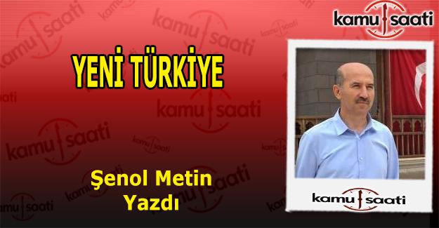 Şenol Metin kaleme aldı; Yeni Türkiye