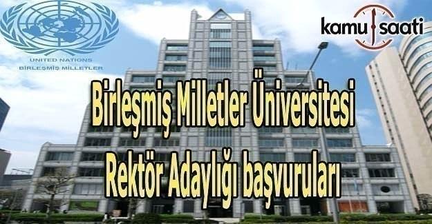 Birleşmiş Milletler Üniversitesi Rektör Adaylığı başvuruları