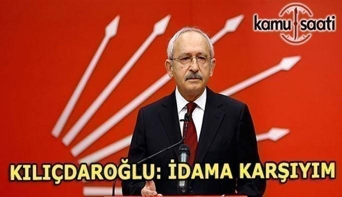 CHP Lideri Kılıçdaroğlu idam cezasına karşı olacağını söyledi