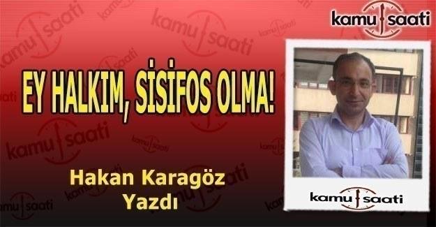 """Hakan Karagöz Kaleme Aldı - """"Ey Halkım, Sisifos Olma"""""""