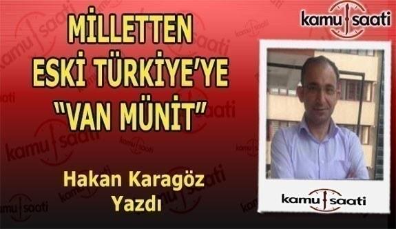 """Hakan Karagöz kaleme aldı - Milletten Eski Türkiye'ye """"Van Münit"""""""