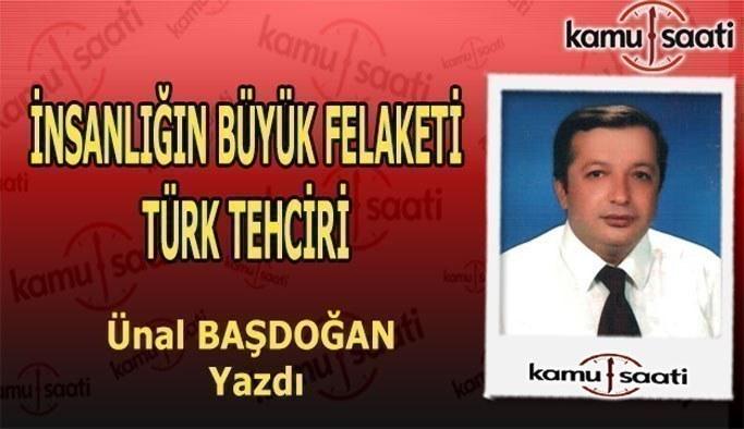 İnsanlığın Büyük Felaketi: Türk Tehciri