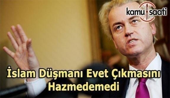 İslam Düşmanı Hollandalı Geert Wilders, Evet oyu çıkmasını hazmedemedi