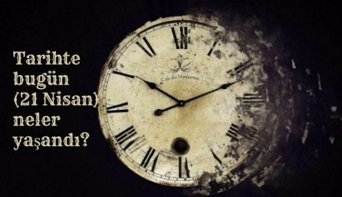 Tarihte bugün (21 Nisan) neler yaşandı?
