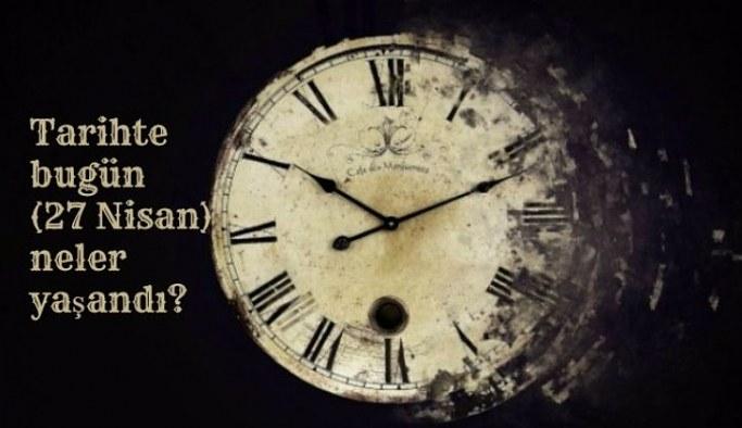 Tarihte bugün (27 Nisan) neler yaşandı?