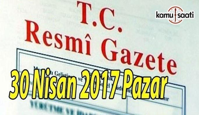 TC Resmi Gazete - 30 Nisan 2017 Pazar