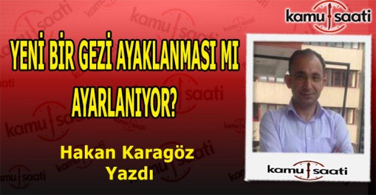 Yeni Bir Gezi Ayaklanması mı ayarlanıyor? Hakan Karagöz Yazdı